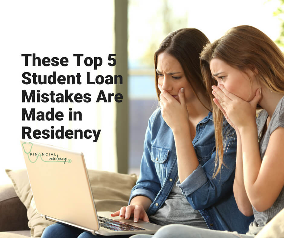 Don't let residency be an excuse for making these top 5 student loan mistakes in residency.