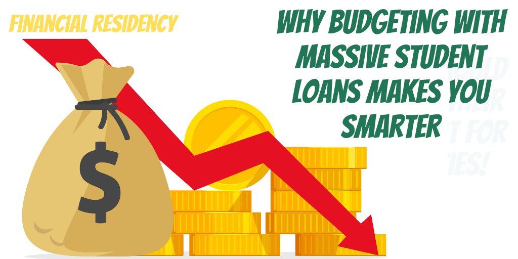 Why Budgeting with Massive Student Loans Makes You Smarter