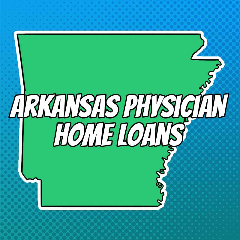 Doctor Home Loans in Arkansas