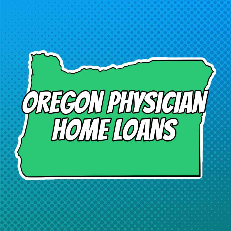 Doctor Home Loans in Oregon